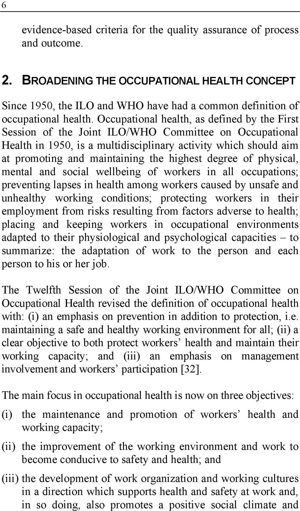 Occupational health, as defined by the First Session of the Joint ILO/WHO Committee on Occupational Health in 1950, is a multidisciplinary activity which should aim at promoting and maintaining the