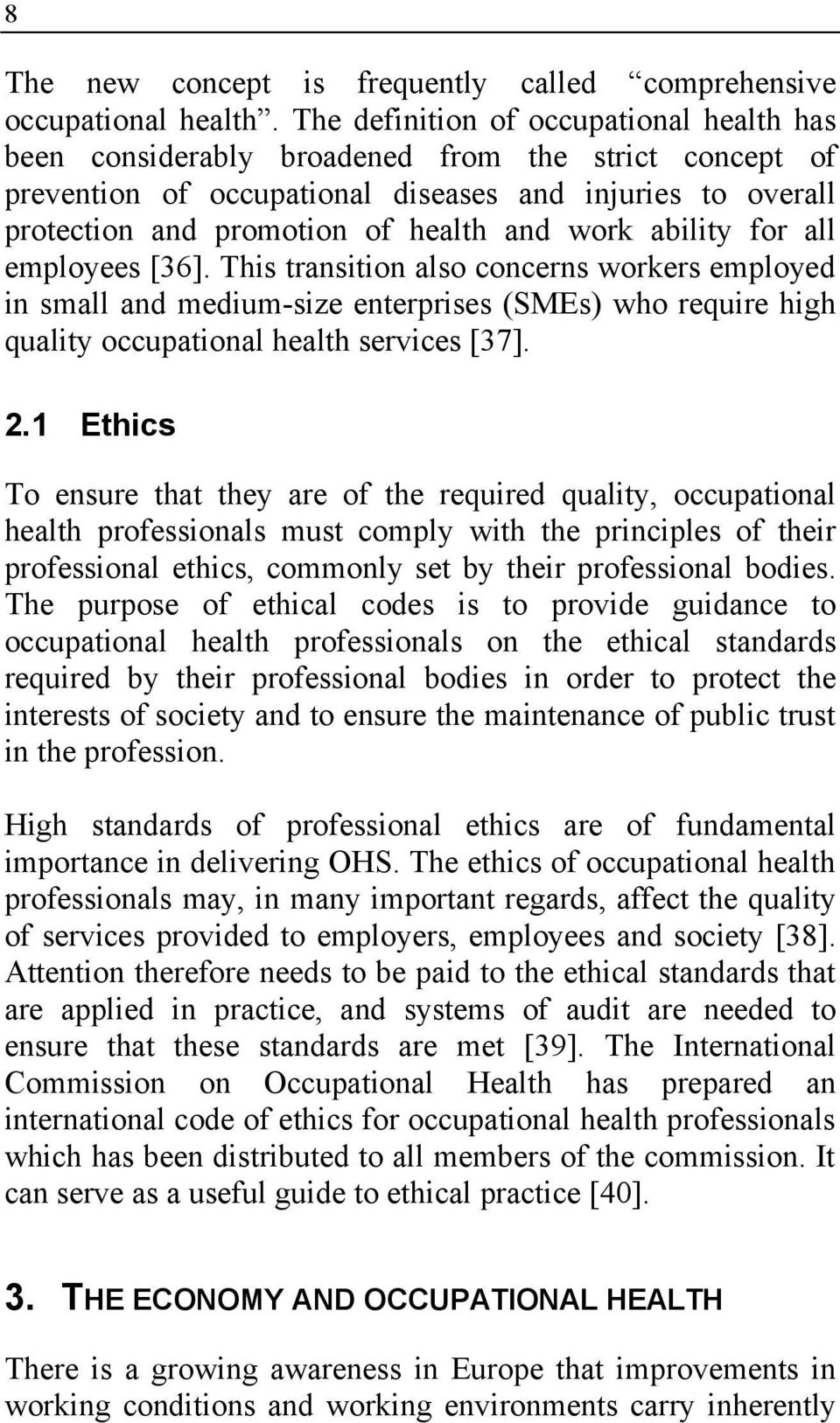work ability for all employees [36]. This transition also concerns workers employed in small and medium-size enterprises (SMEs) who require high quality occupational health services [37]. 2.