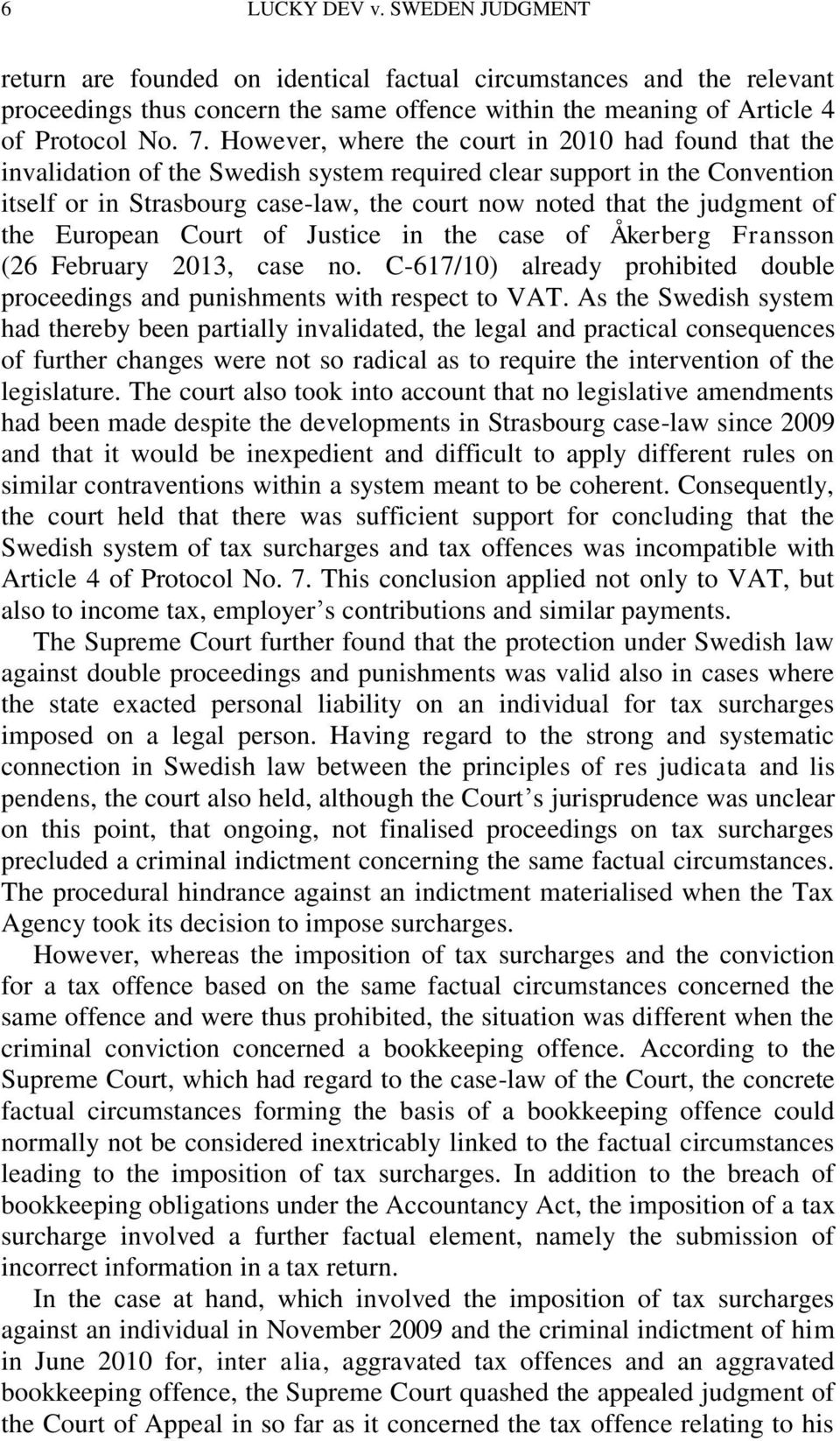 of the European Court of Justice in the case of Åkerberg Fransson (26 February 2013, case no. C-617/10) already prohibited double proceedings and punishments with respect to VAT.
