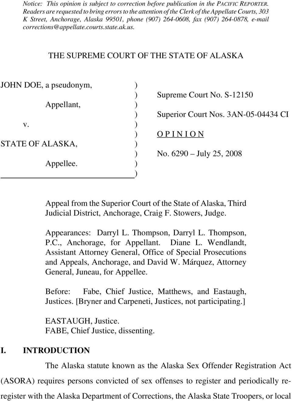 corrections@appellate.courts.state.ak.us. THE SUPREME COURT OF THE STATE OF ALASKA JOHN DOE, a pseudonym, ) ) Supreme Court No. S-12150 Appellant, ) ) Superior Court Nos. 3AN-05-04434 CI v.