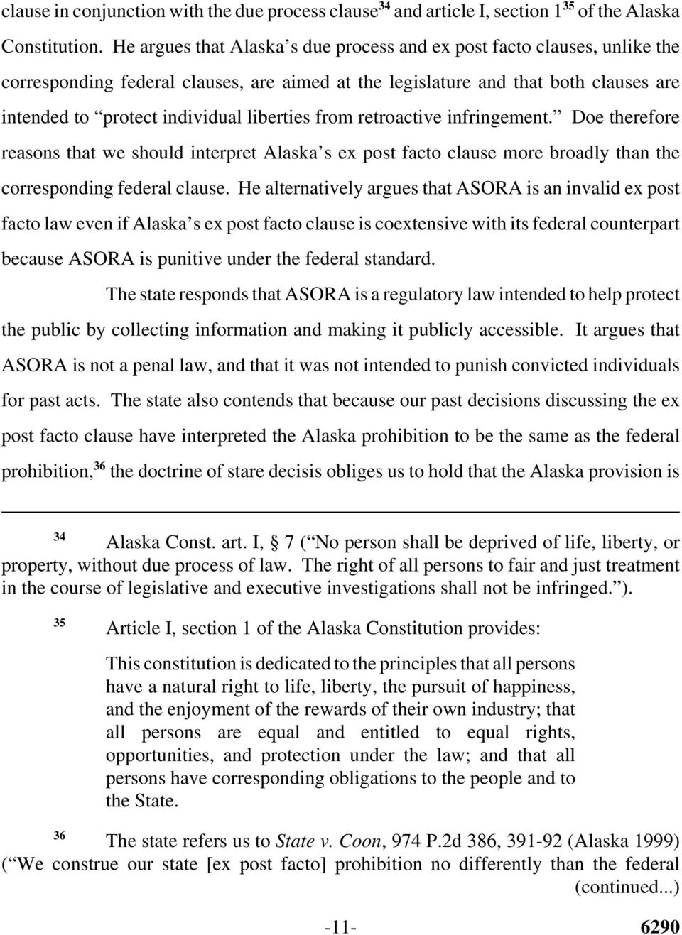 liberties from retroactive infringement. Doe therefore reasons that we should interpret Alaska s ex post facto clause more broadly than the corresponding federal clause.