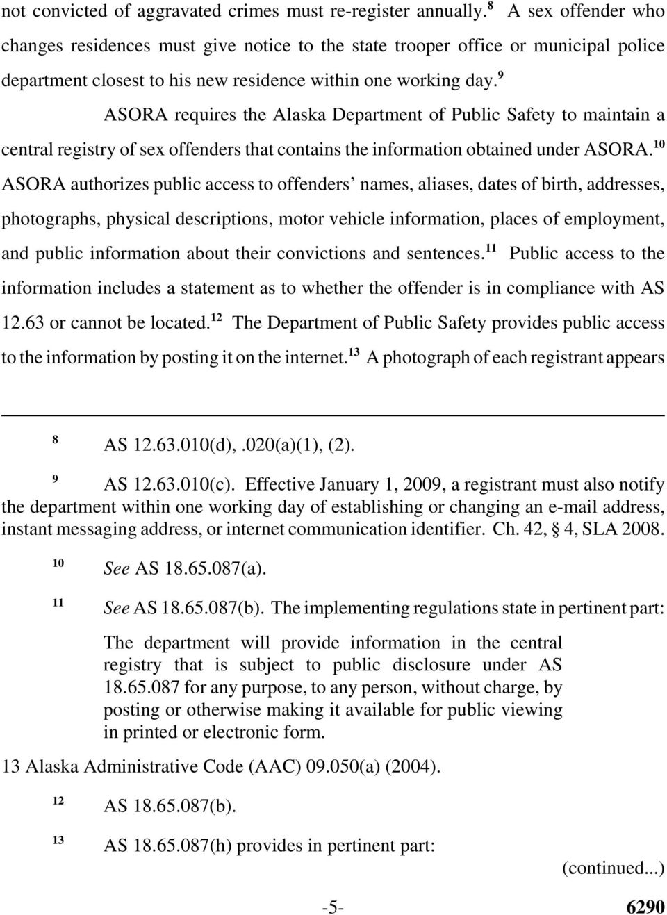 9 ASORA requires the Alaska Department of Public Safety to maintain a central registry of sex offenders that contains the information obtained under ASORA.