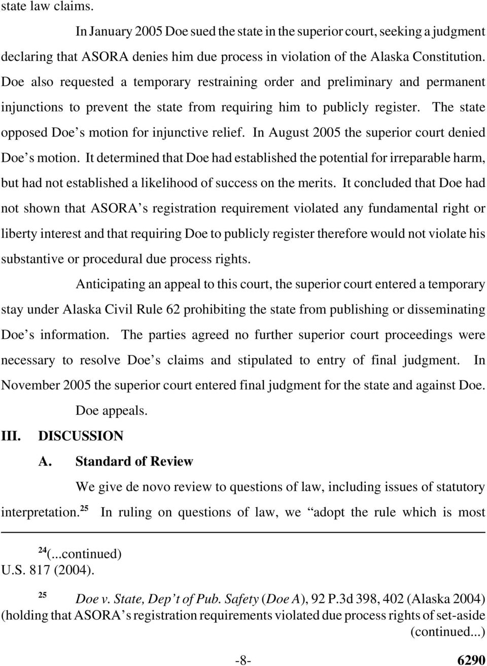 The state opposed Doe s motion for injunctive relief. In August 2005 the superior court denied Doe s motion.