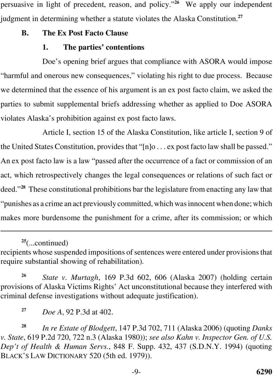 Because we determined that the essence of his argument is an ex post facto claim, we asked the parties to submit supplemental briefs addressing whether as applied to Doe ASORA violates Alaska s