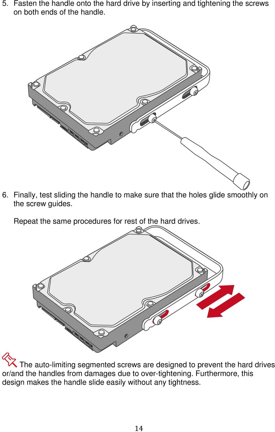 Repeat the same procedures for rest of the hard drives.