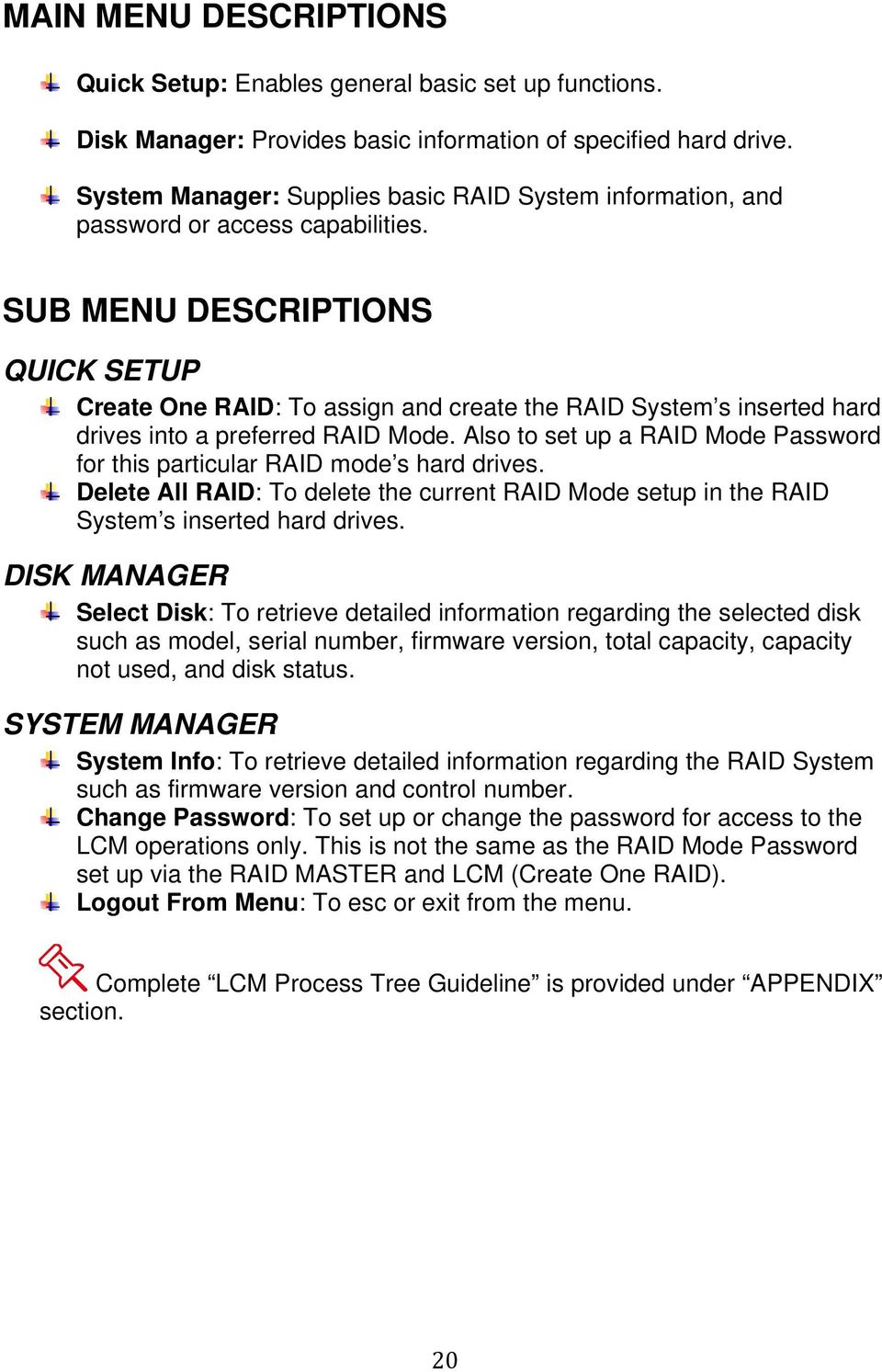 SUB MENU DESCRIPTIONS QUICK SETUP Create One RAID: To assign and create the RAID System s inserted hard drives into a preferred RAID Mode.