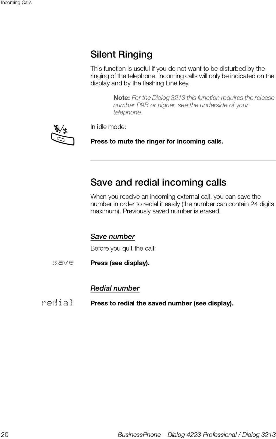 Note: For the Dialog 3213 this function requires the release number R9B or higher, see the underside of your telephone.