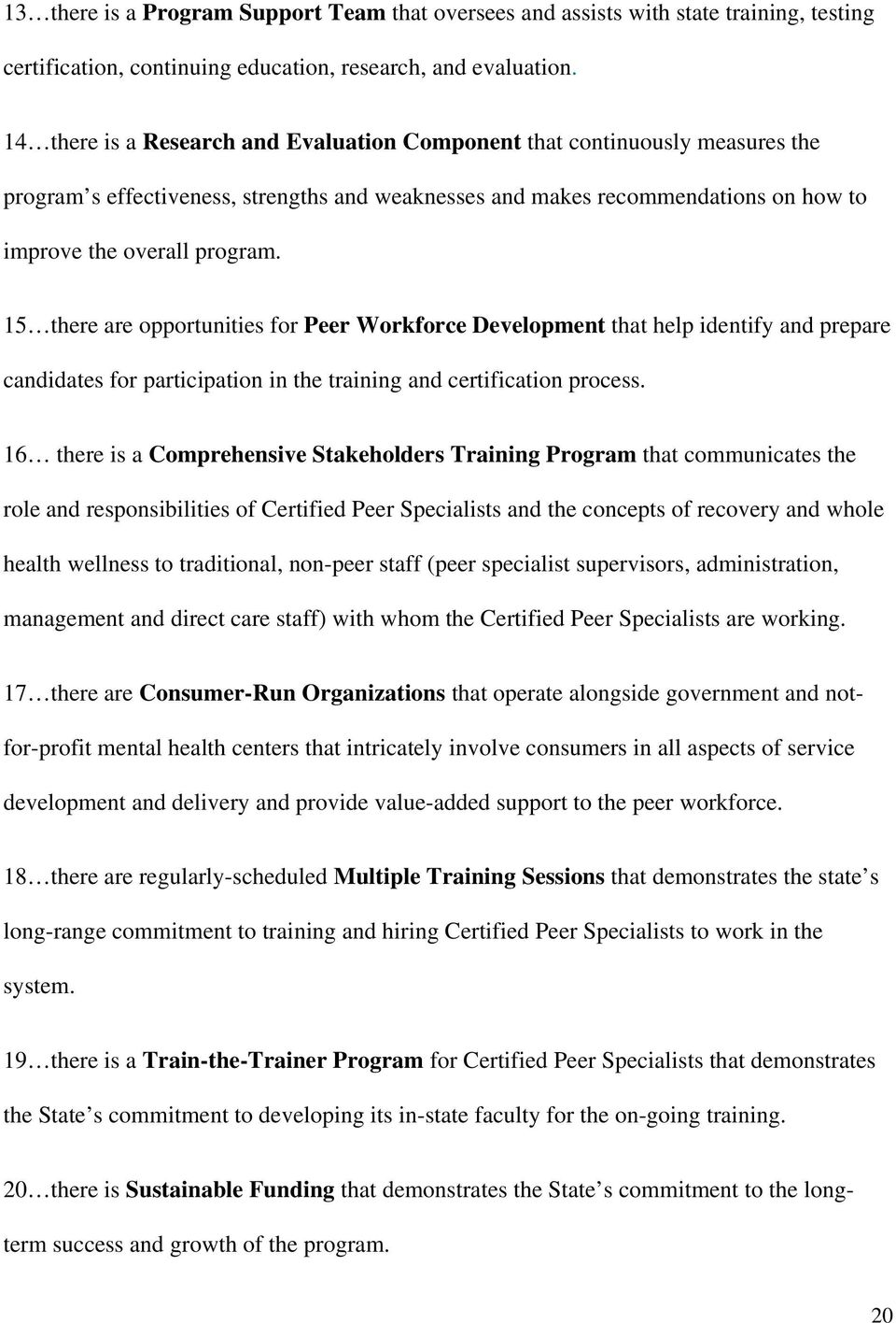 15 there are opportunities for Peer Workforce Development that help identify and prepare candidates for participation in the training and certification process.