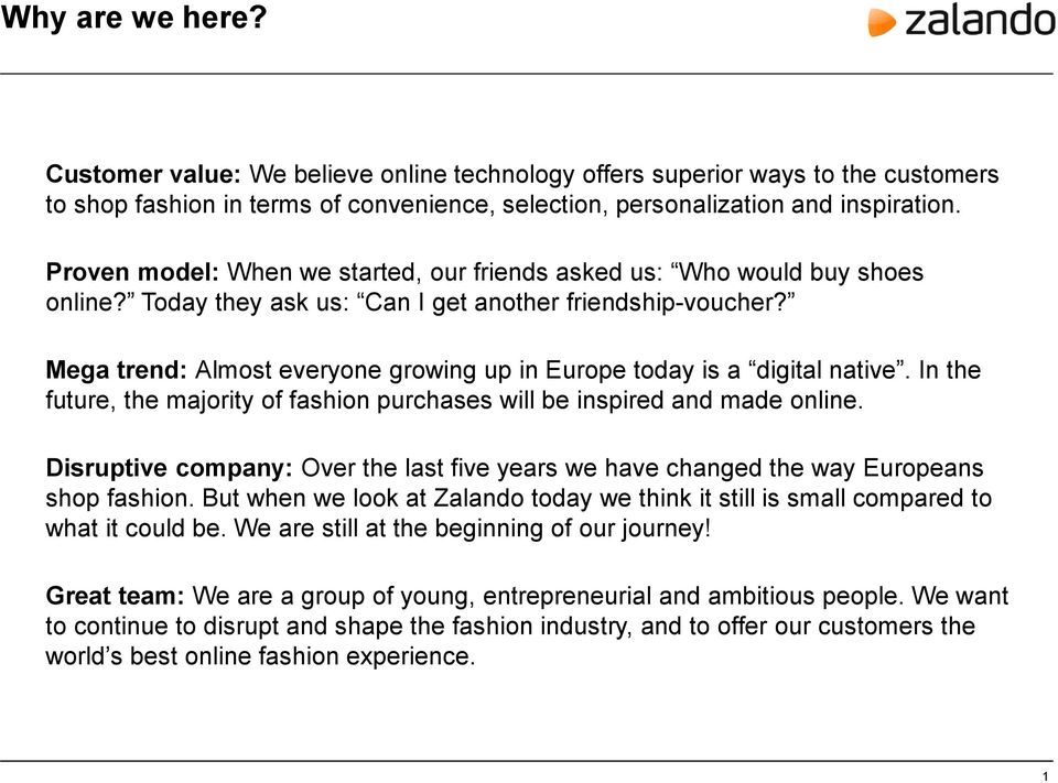 Mega trend: Almost everyone growing up in Europe today is a digital native. In the future, the majority of fashion purchases will be inspired and made online.