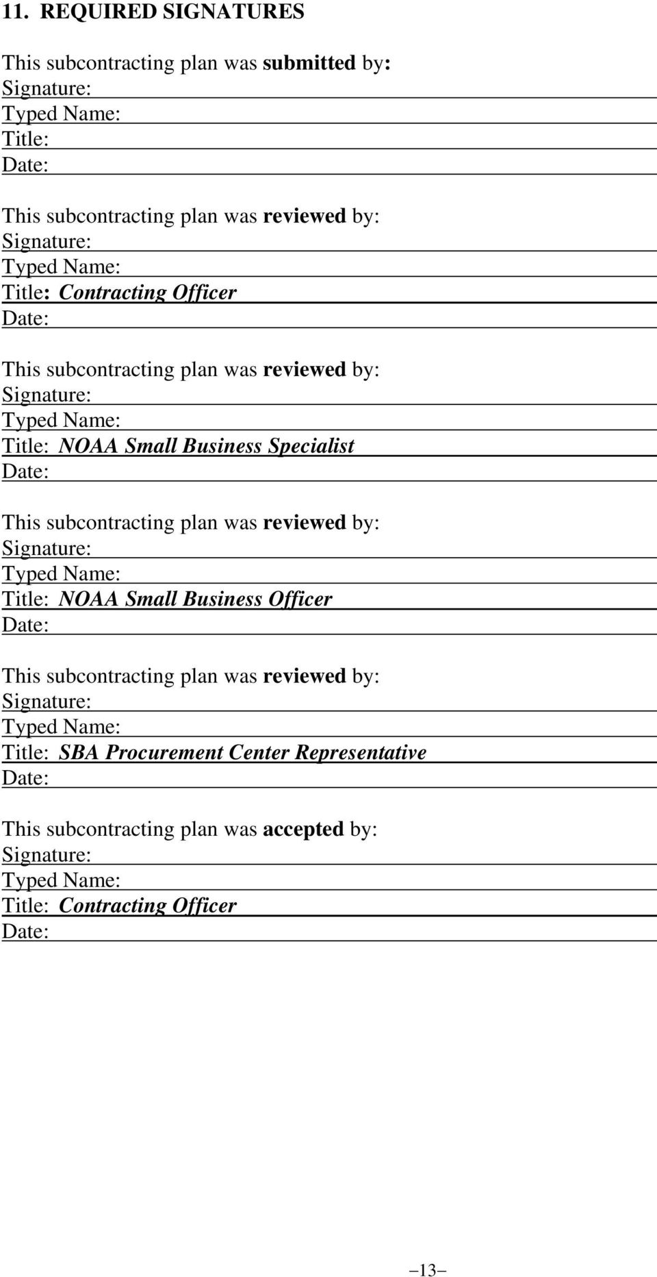 subcontracting plan was reviewed by: Signature: Typed Name: Title: AA Small Business Officer Date: This subcontracting plan was reviewed by: Signature: