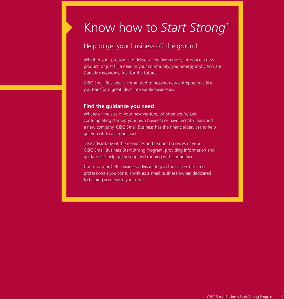 Find the guidance you need Whatever the size of your new venture, whether you re just contemplating starting your own business or have recently launched a new company, CIBC Small Business has the