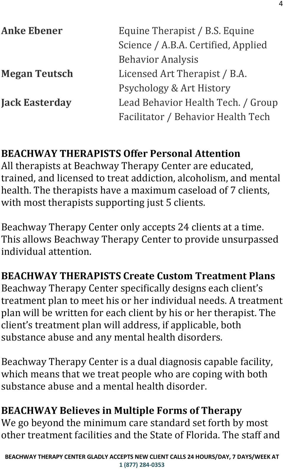 and mental health. The therapists have a maximum caseload of 7 clients, with most therapists supporting just 5 clients. Beachway Therapy Center only accepts 24 clients at a time.