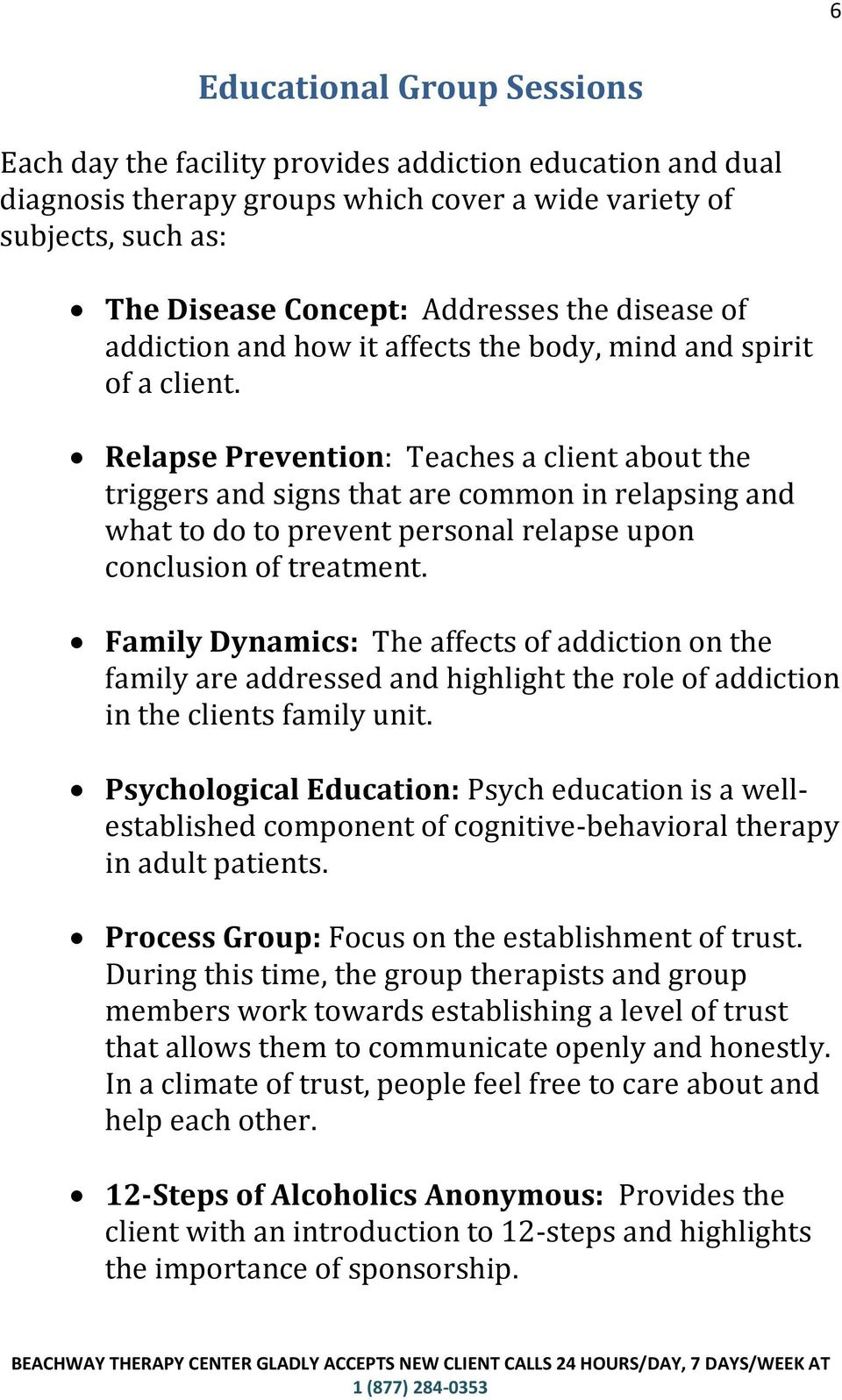 Relapse Prevention: Teaches a client about the triggers and signs that are common in relapsing and what to do to prevent personal relapse upon conclusion of treatment.