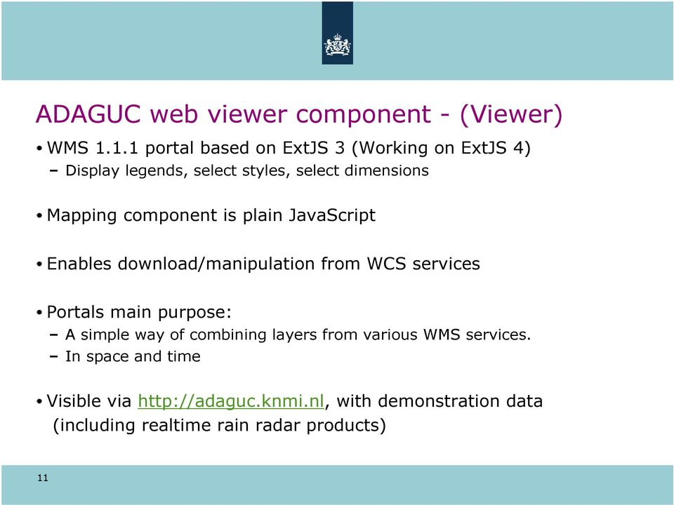 component is plain JavaScript Enables download/manipulation from WCS services Portals main purpose: A