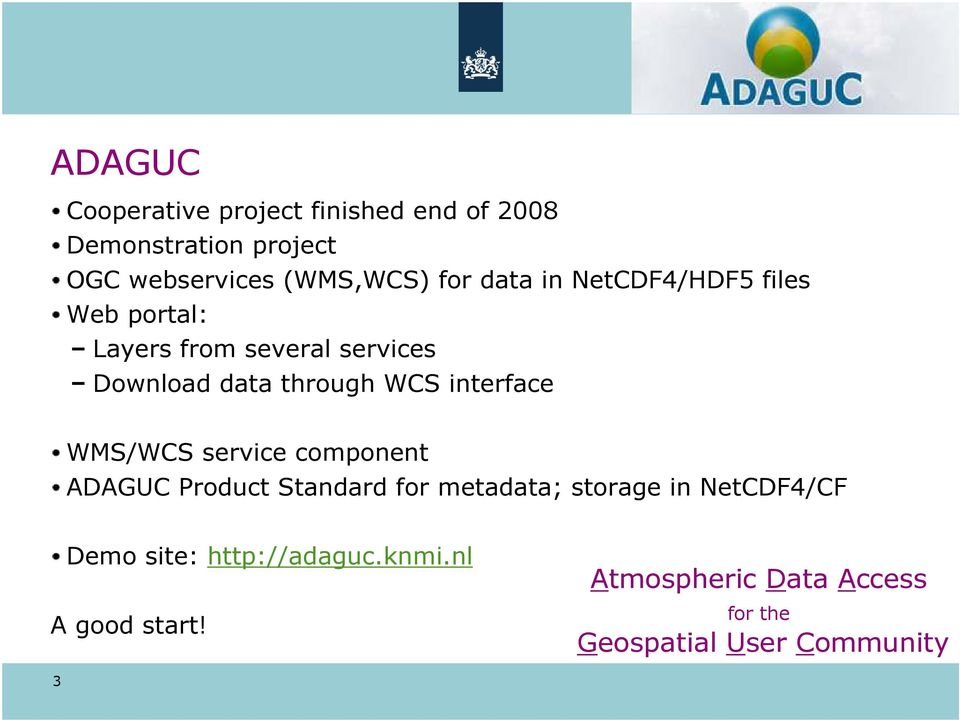 interface WMS/WCS service component ADAGUC Product Standard for metadata; storage in NetCDF4/CF