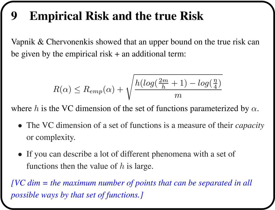 The VC dimension of a set of functions is a measure of their capacity or compleity.