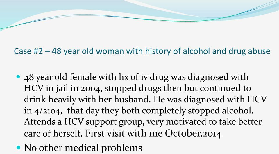 He was diagnosed with HCV in 4/2104, that day they both completely stopped alcohol.