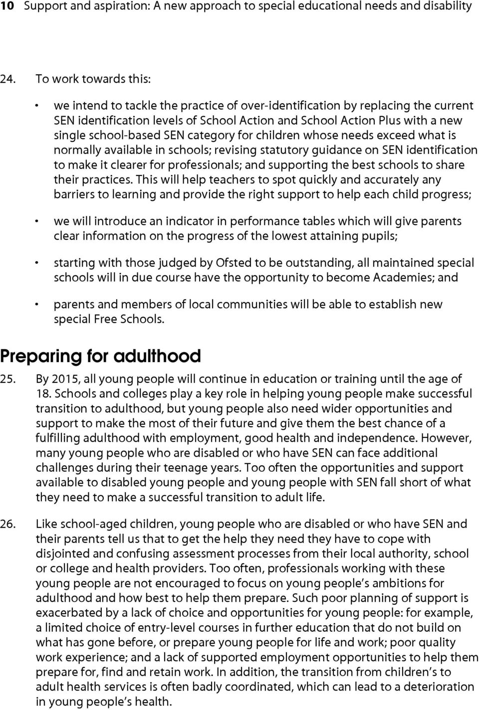 SEN category for children whose needs exceed what is normally available in schools; revising statutory guidance on SEN identification to make it clearer for professionals; and supporting the best