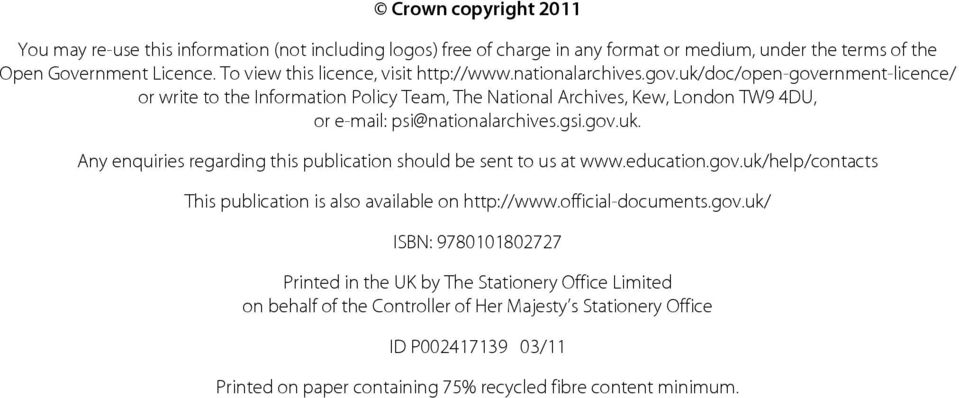 uk/doc/open-government-licence/ or write to the Information Policy Team, The National Archives, Kew, London TW9 4DU, or e-mail: psi@nationalarchives.gsi.gov.uk. Any enquiries regarding this publication should be sent to us at www.