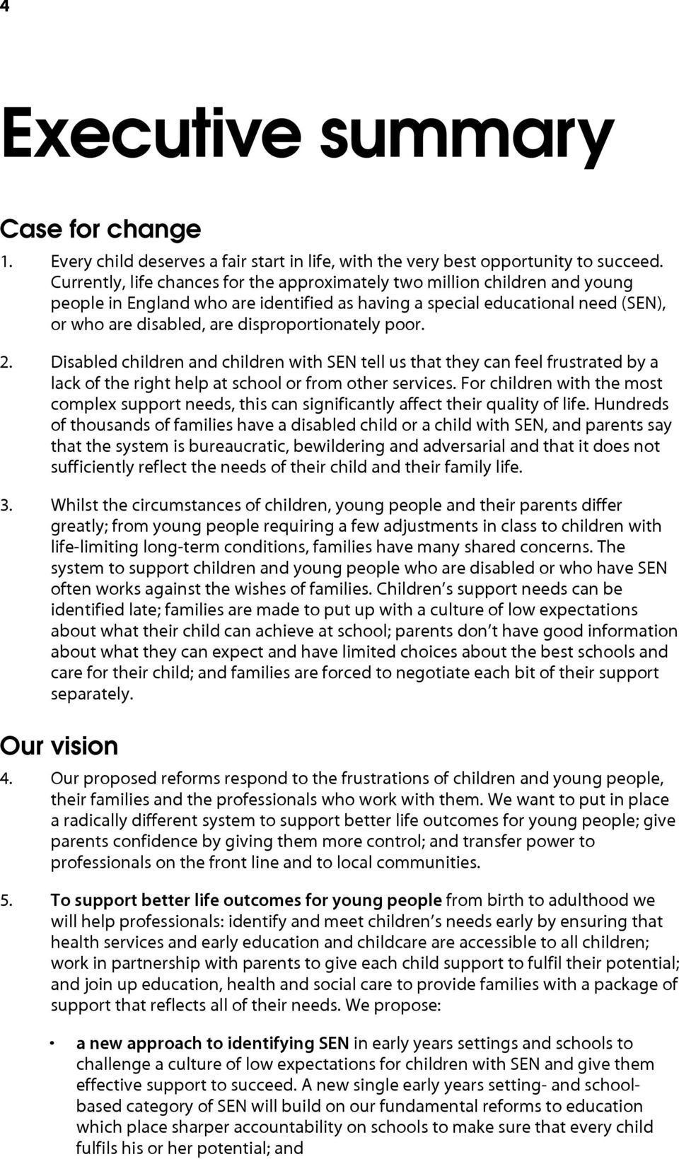 disproportionately poor. 2. Disabled children and children with SEN tell us that they can feel frustrated by a lack of the right help at school or from other services.