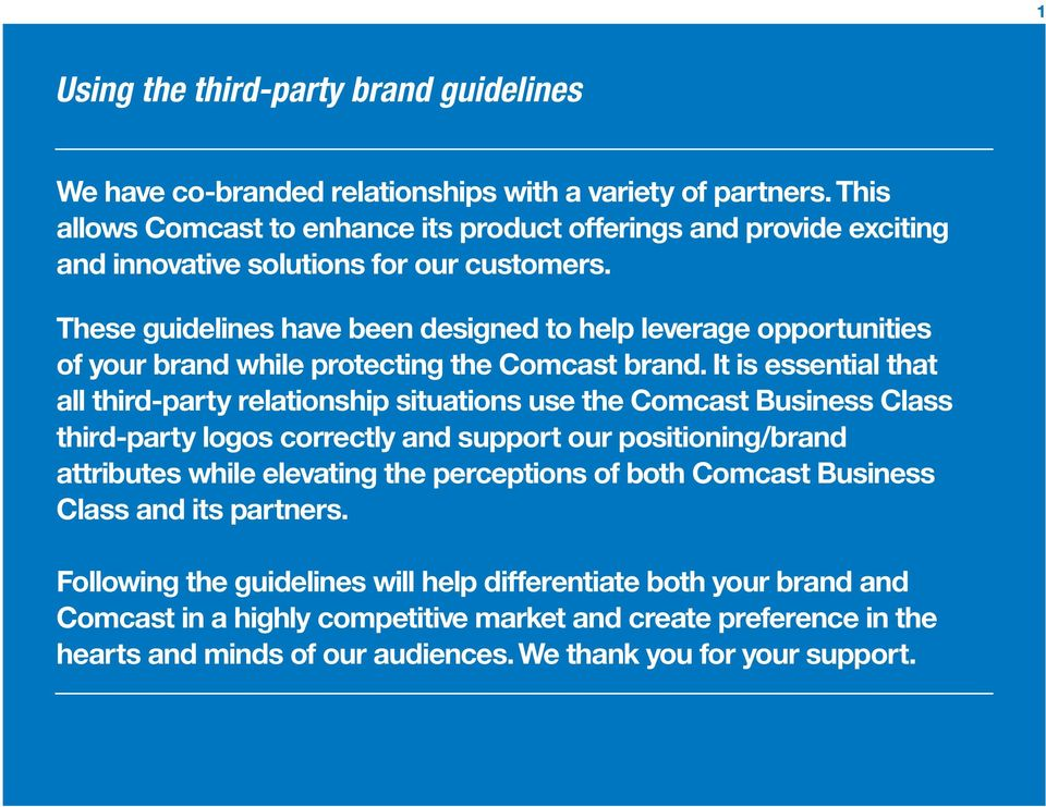 These guidelines have been designed to help leverage opportunities of your brand while protecting the Comcast brand.