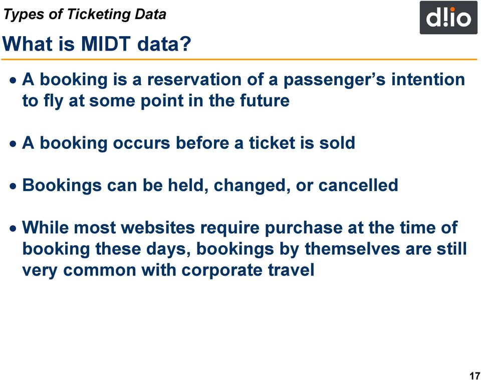 A booking occurs before a ticket is sold Bookings can be held, changed, or cancelled