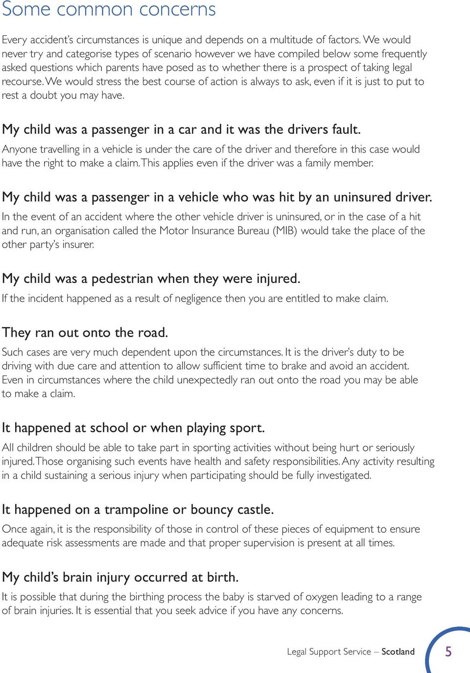 We would stress the best course of action is always to ask, even if it is just to put to rest a doubt you may have. My child was a passenger in a car and it was the drivers fault.