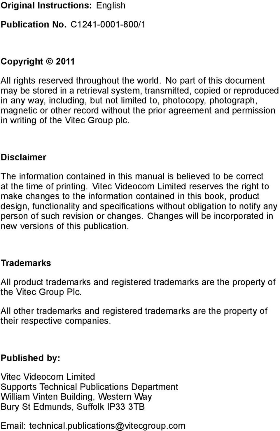 prior agreement and permission in writing of the Vitec Group plc. Disclaimer The information contained in this manual is believed to be correct at the time of printing.