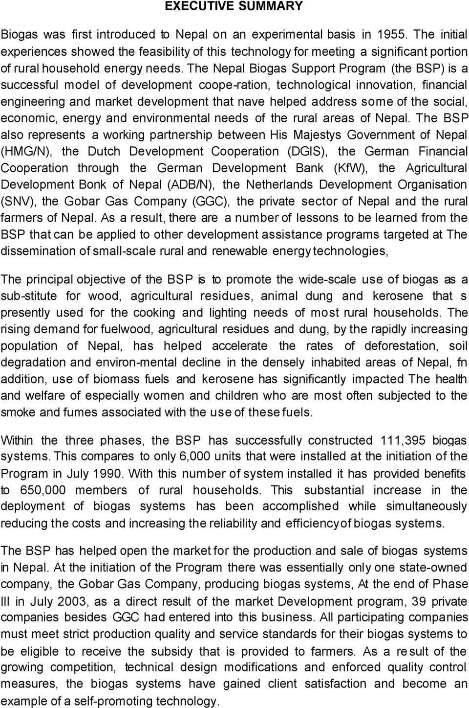 The Nepal Biogas Support Program (the BSP) is a successful model of development coope-ration, technological innovation, financial engineering and market development that nave helped address some of