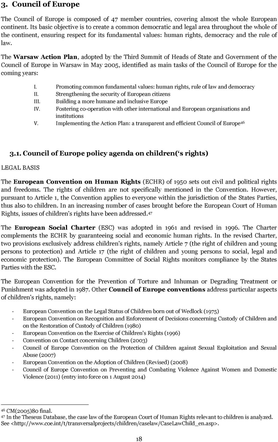 The Warsaw Action Plan, adopted by the Third Summit of Heads of State and Government of the Council of Europe in Warsaw in May 2005, identified as main tasks of the Council of Europe for the coming