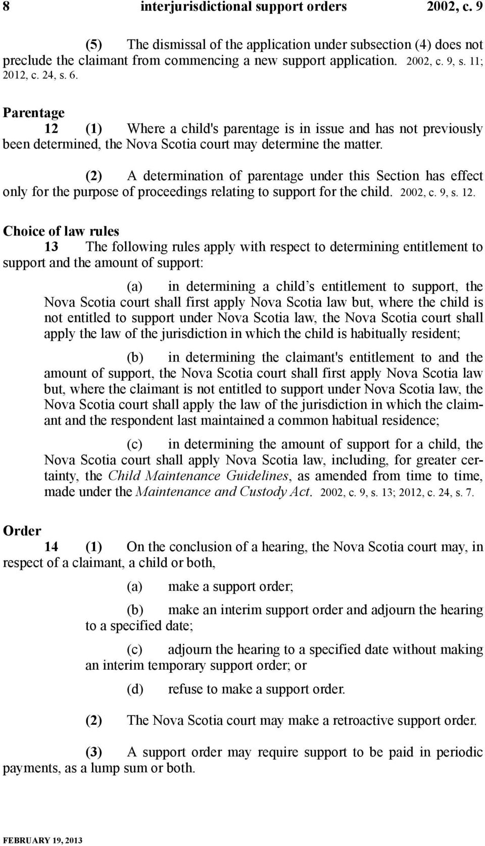(2) A determination of parentage under this Section has effect only for the purpose of proceedings relating to support for the child. 2002, c. 9, s. 12.