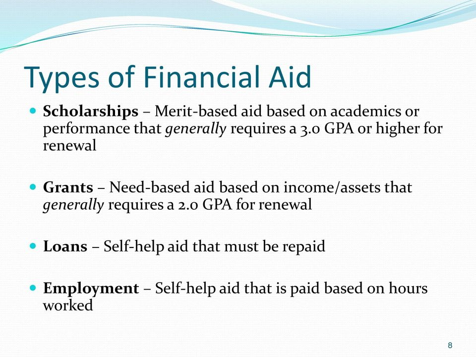 0 GPA or higher for renewal Grants Need-based aid based on income/assets that
