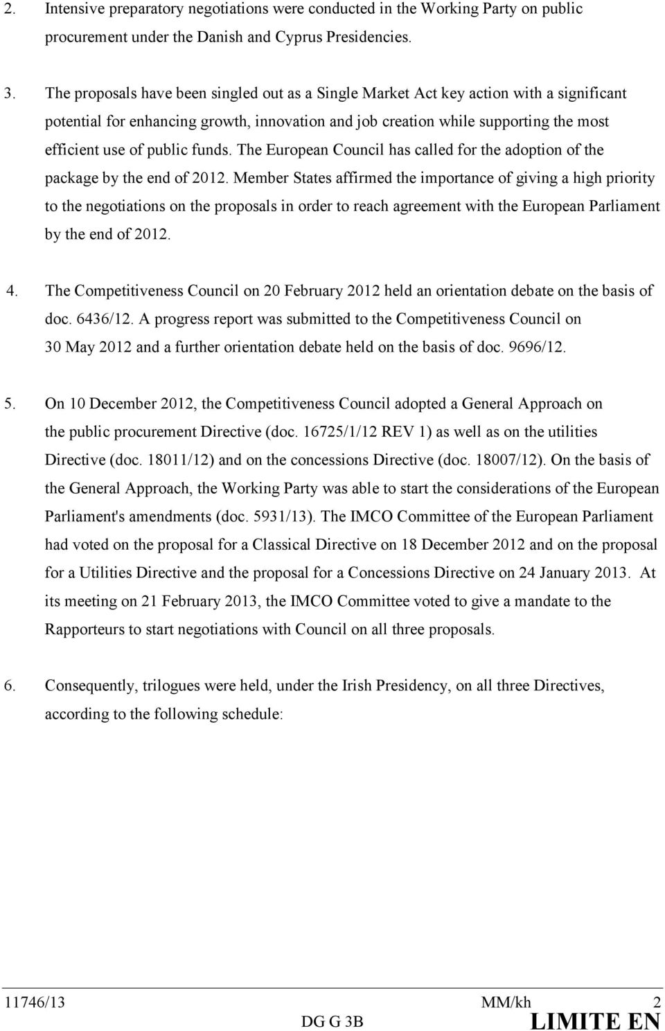funds. The European Council has called for the adoption of the package by the end of 2012.