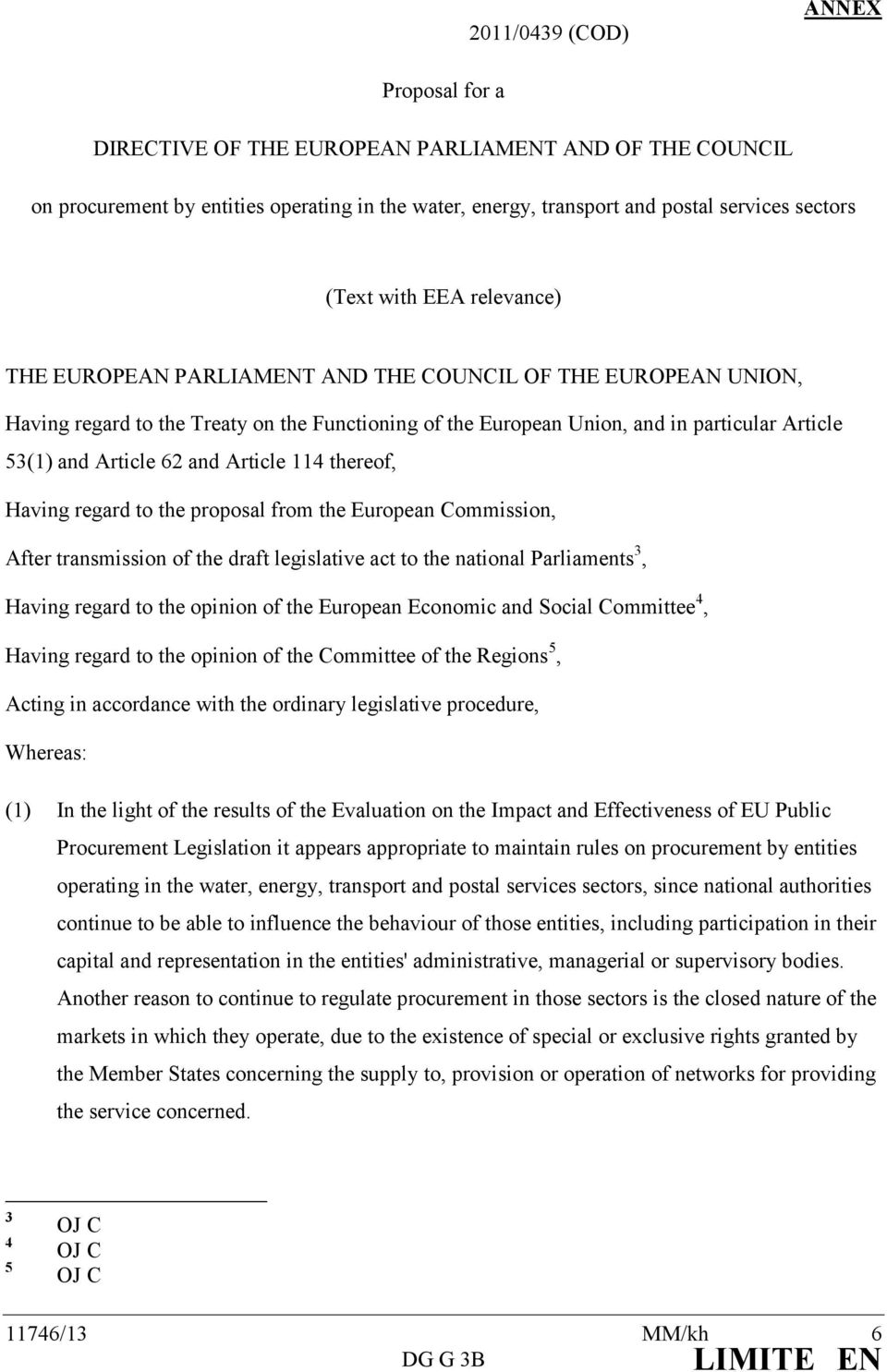 and Article 114 thereof, Having regard to the proposal from the European Commission, After transmission of the draft legislative act to the national Parliaments 3, Having regard to the opinion of the