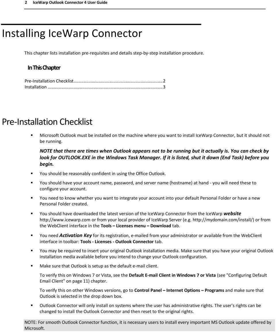 .. 3 Pre-Installation Checklist Microsoft Outlook must be installed on the machine where you want to install IceWarp Connector, but it should not be running.