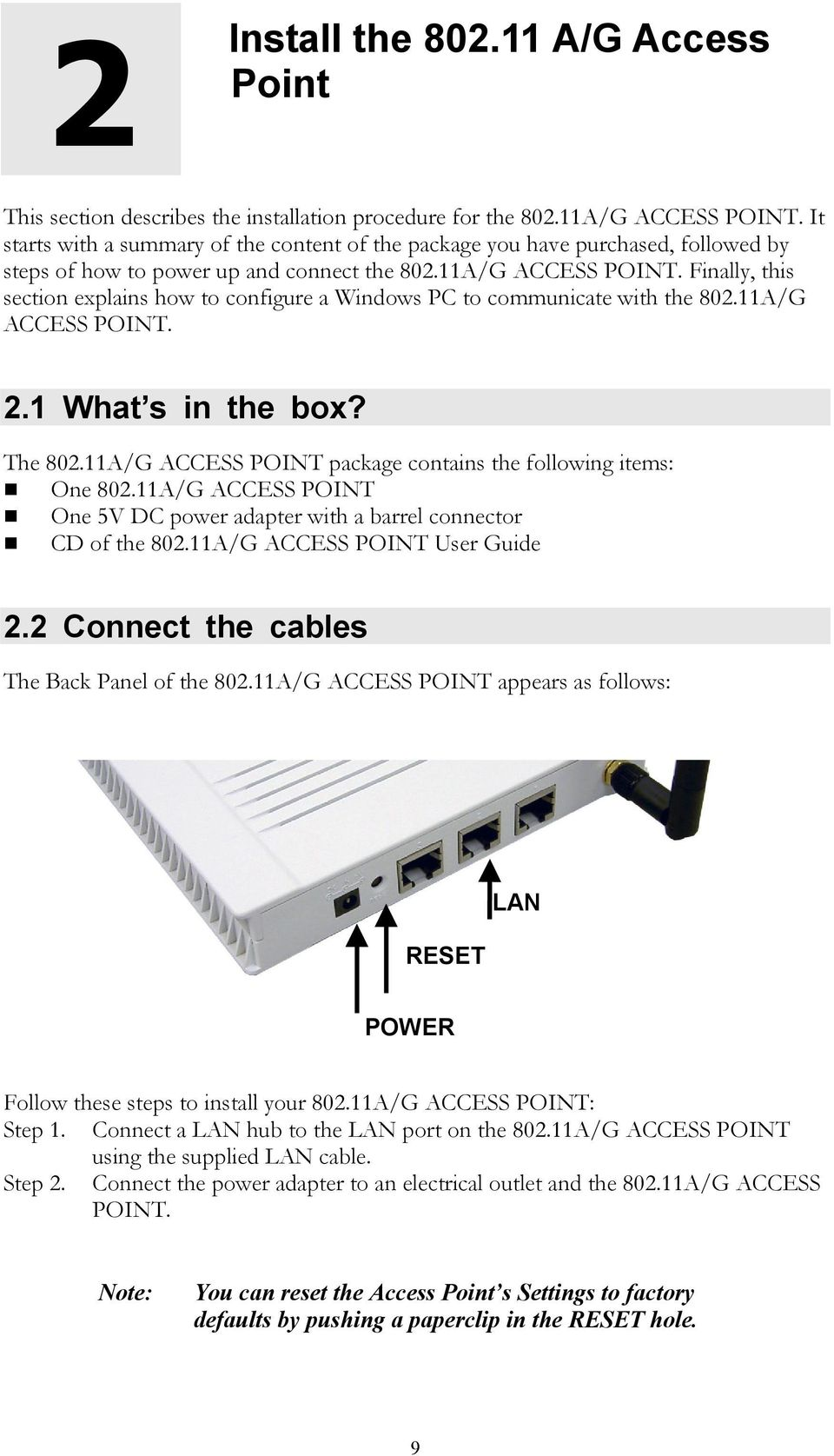 Finally, this section explains how to configure a Windows PC to communicate with the 802.11A/G ACCESS POINT. 2.1 What s in the box? The 802.