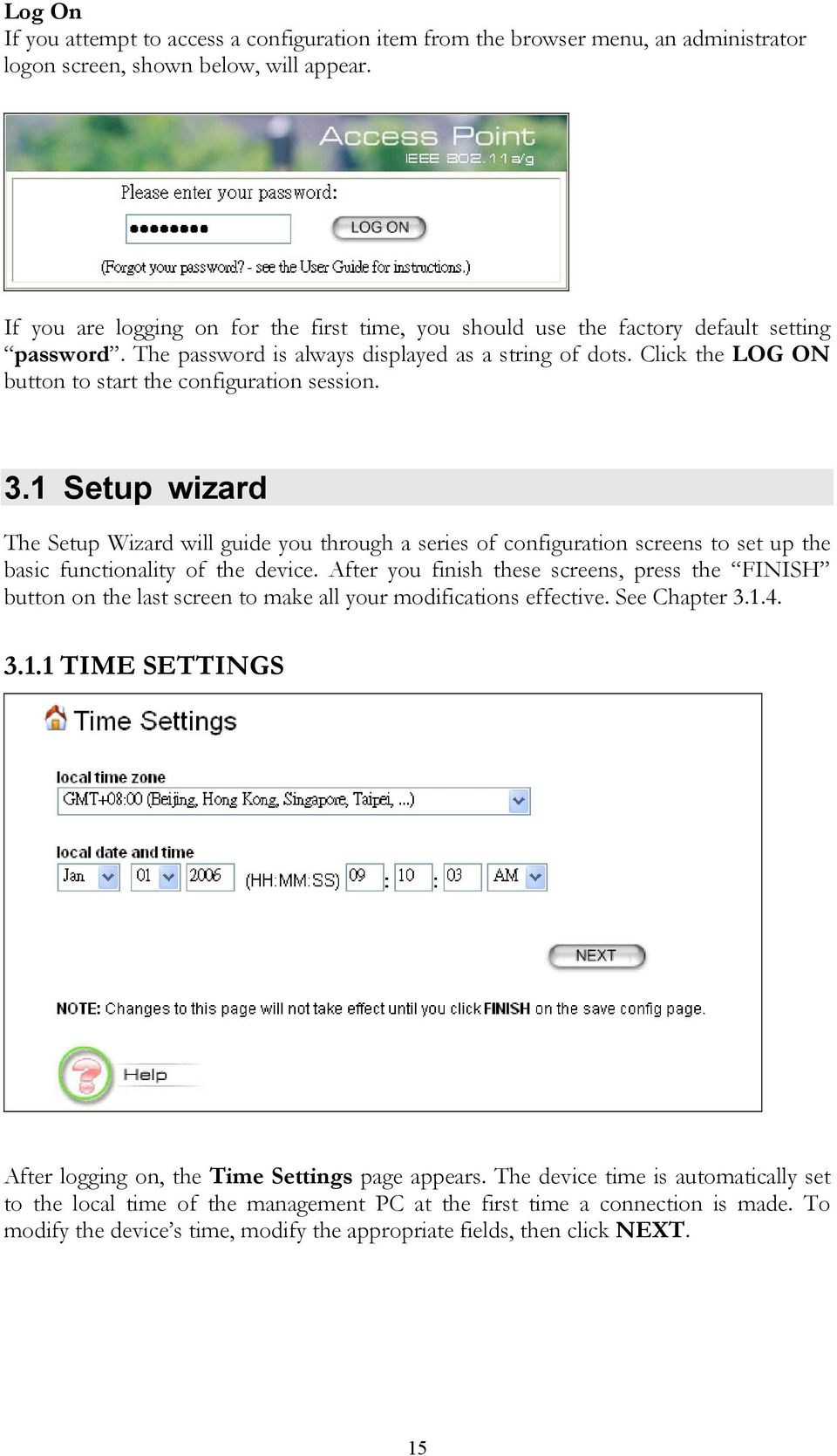 Click the LOG ON button to start the configuration session. 3.1 Setup wizard The Setup Wizard will guide you through a series of configuration screens to set up the basic functionality of the device.