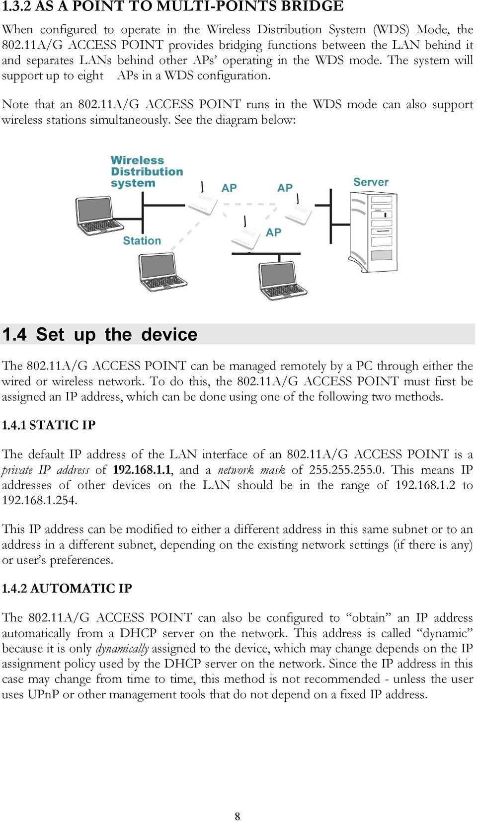 Note that an 802.11A/G ACCESS POINT runs in the WDS mode can also support wireless stations simultaneously. See the diagram below: 1.4 Set up the device The 802.