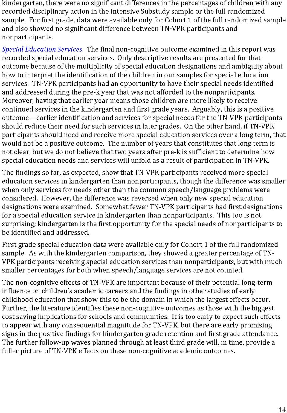 Special Education Services. The final non cognitive outcome examined in this report was recorded special education services.