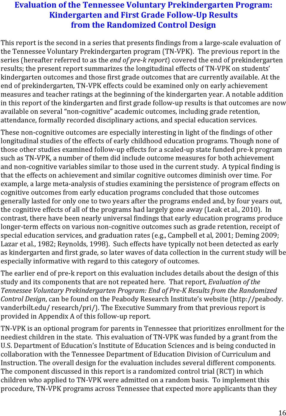 The previous report in the series (hereafter referred to as the end of pre k report) covered the end of prekindergarten results; the present report summarizes the longitudinal effects of TN VPK on