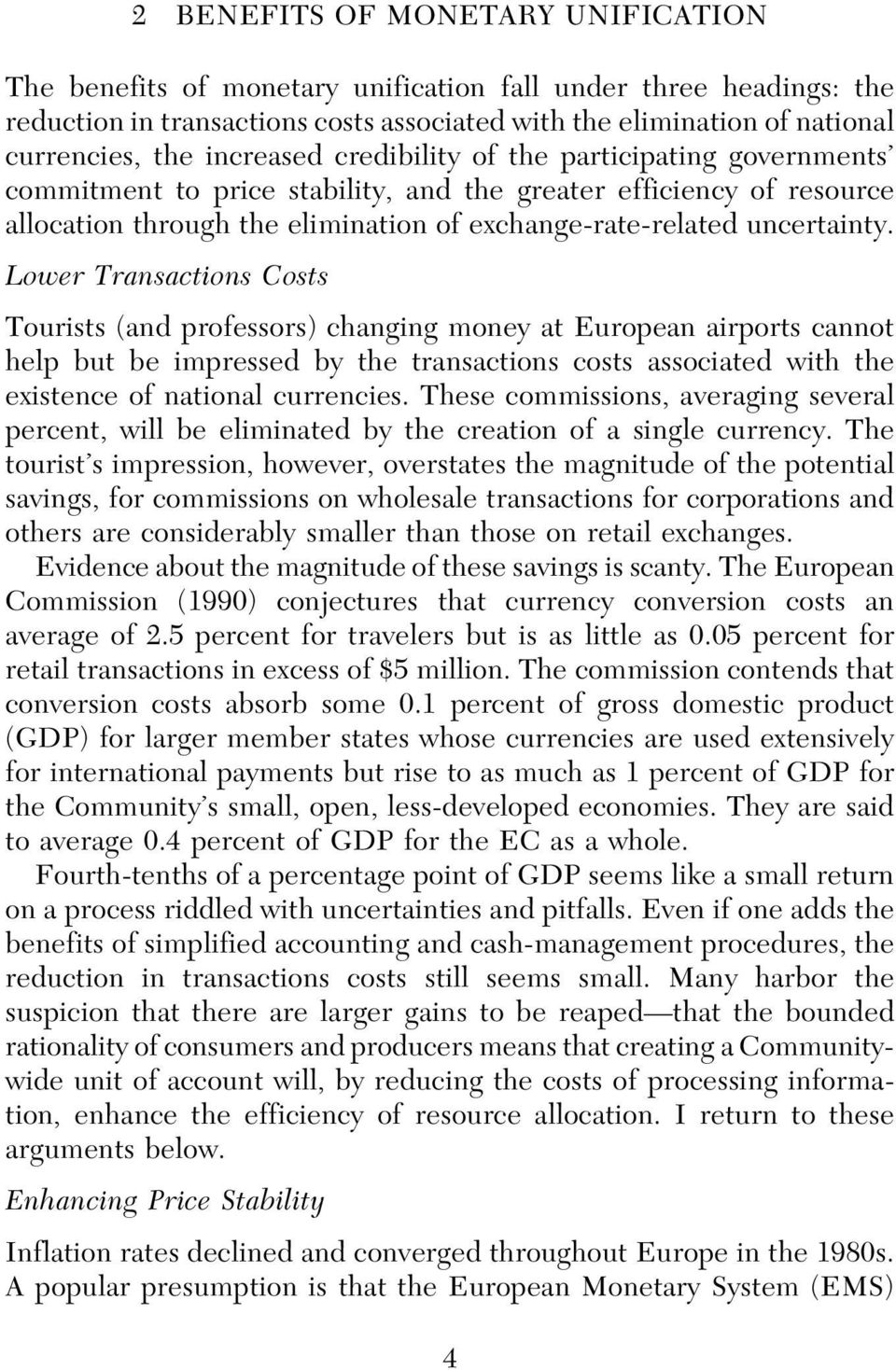 Lower Transactions Costs Tourists (and professors) changing money at European airports cannot help but be impressed by the transactions costs associated with the existence of national currencies.