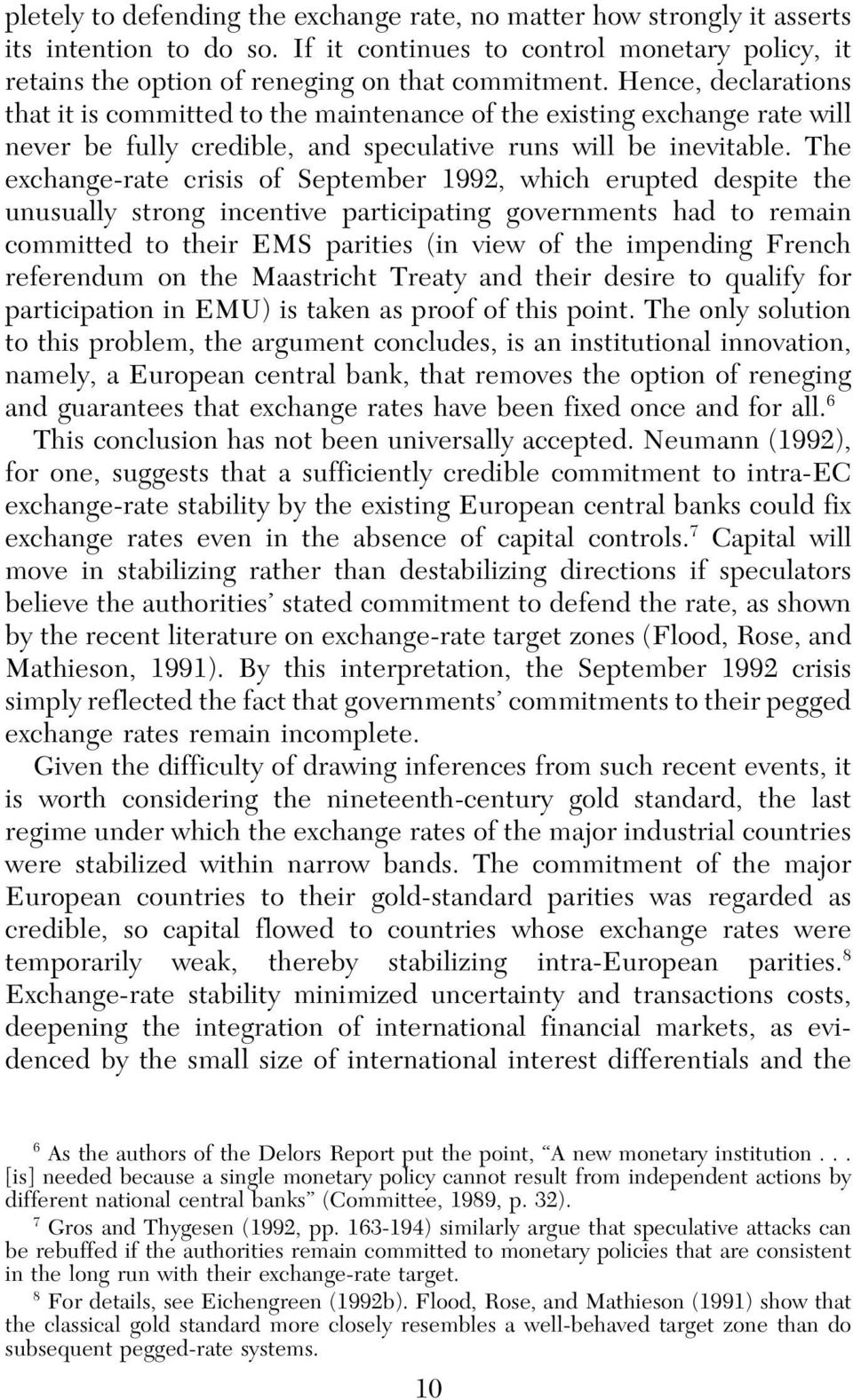 The exchange-rate crisis of September 1992, which erupted despite the unusually strong incentive participating governments had to remain committed to their EMS parities (in view of the impending