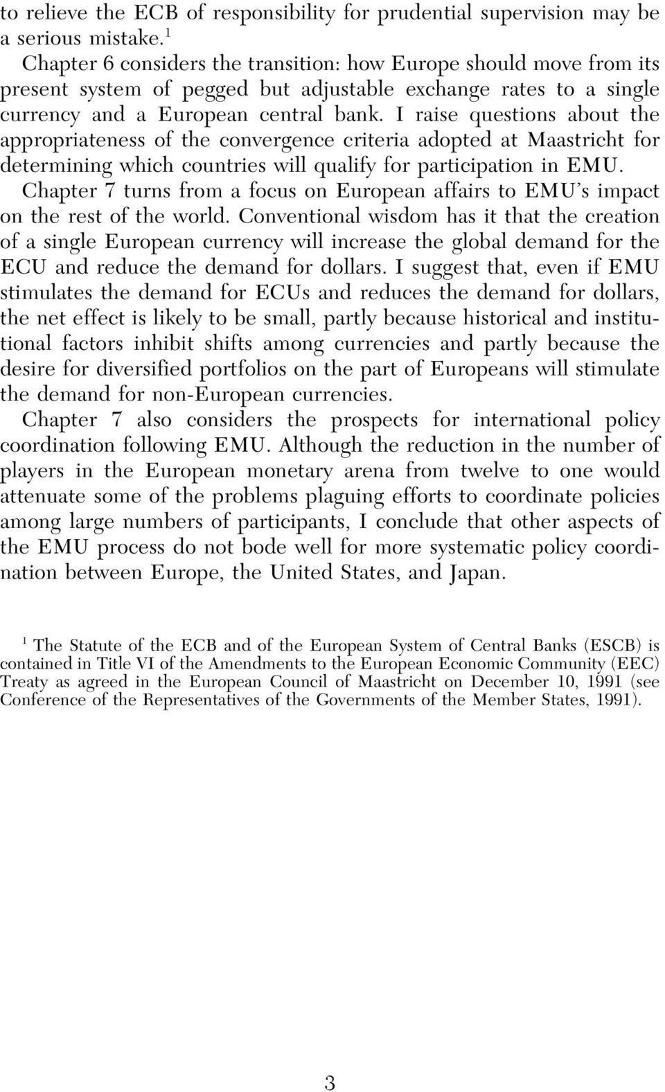 I raise questions about the appropriateness of the convergence criteria adopted at Maastricht for determining which countries will qualify for participation in EMU.