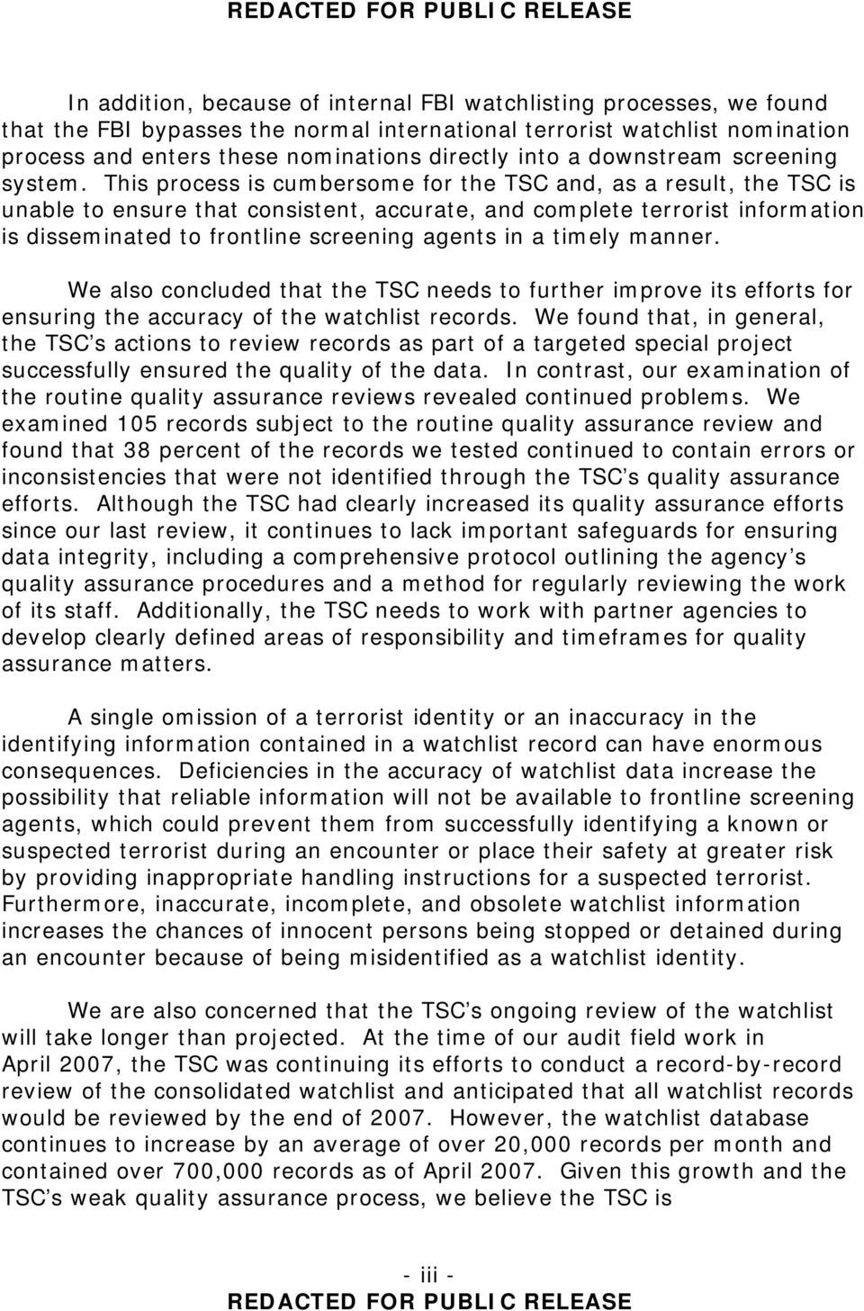 This process is cumbersome for the TSC and, as a result, the TSC is unable to ensure that consistent, accurate, and complete terrorist information is disseminated to frontline screening agents in a