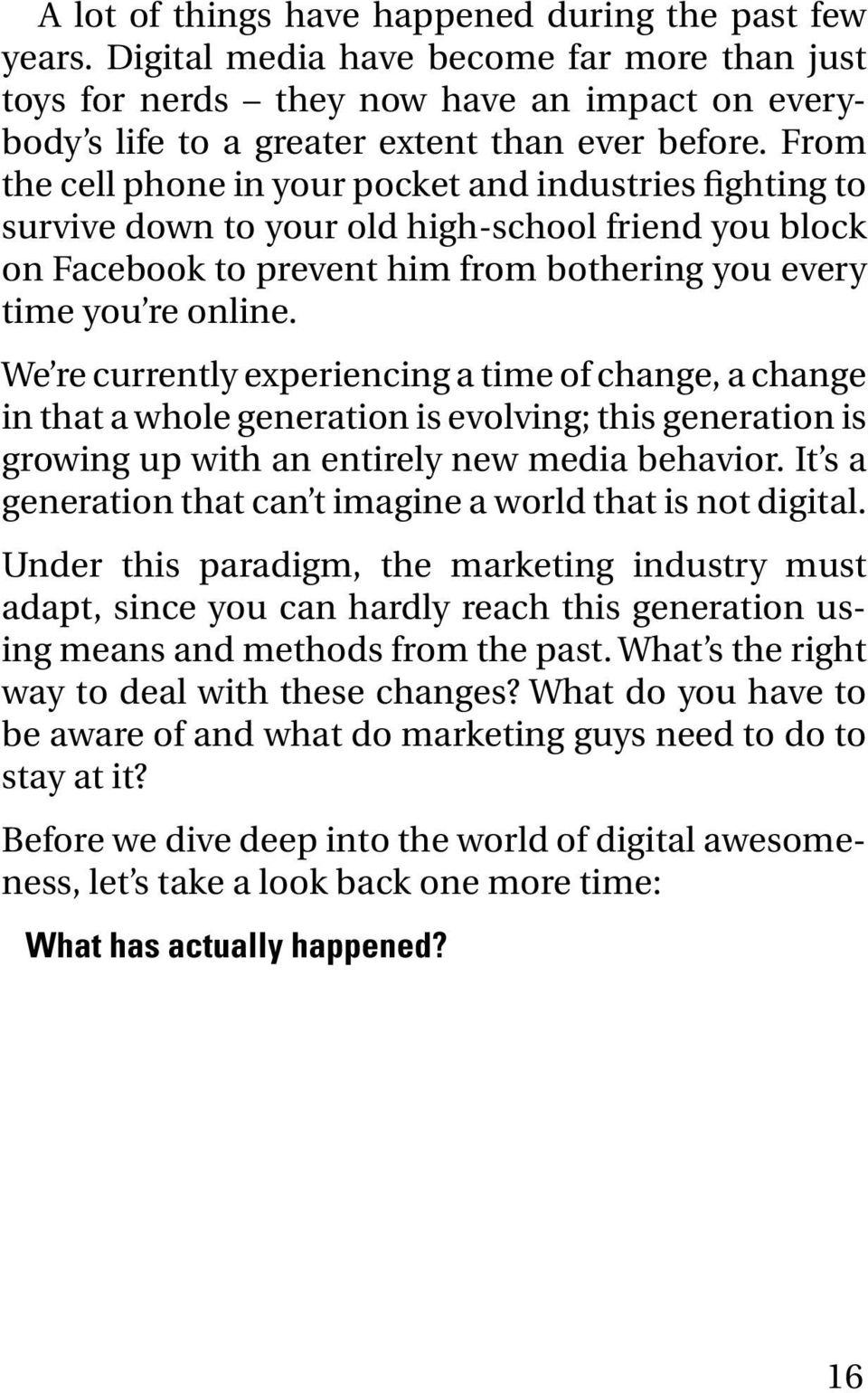 We re currently experiencing a time of change, a change in that a whole generation is evolving; this generation is growing up with an entirely new media behavior.