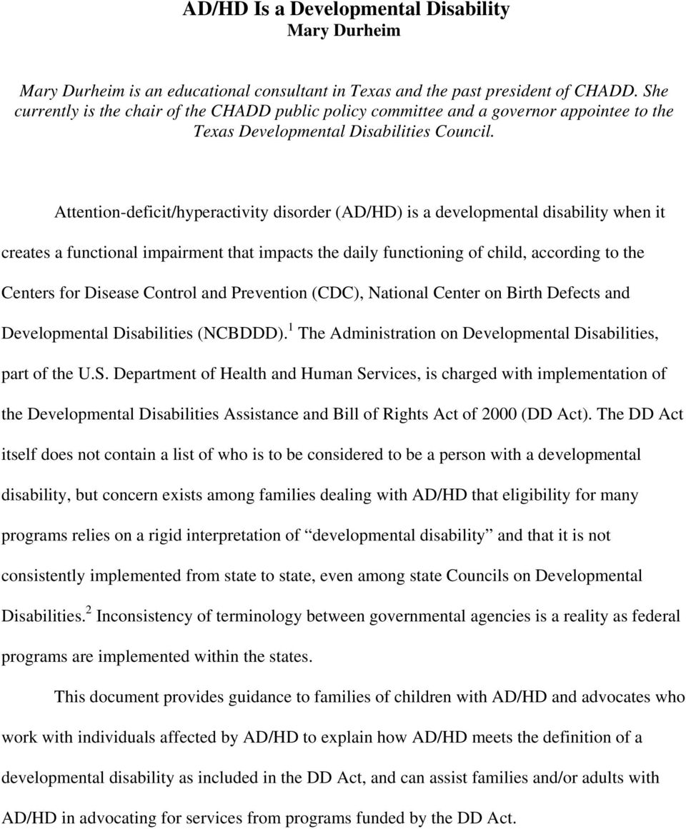 Attention-deficit/hyperactivity disorder (AD/HD) is a developmental disability when it creates a functional impairment that impacts the daily functioning of child, according to the Centers for