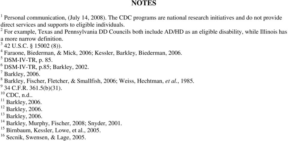 4 Faraone, Biederman, & Mick, 2006; Kessler, Barkley, Biederman, 2006. 5 DSM-IV-TR, p. 85. 6 DSM-IV-TR, p.85; Barkley, 2002. 7 Barkley, 2006.