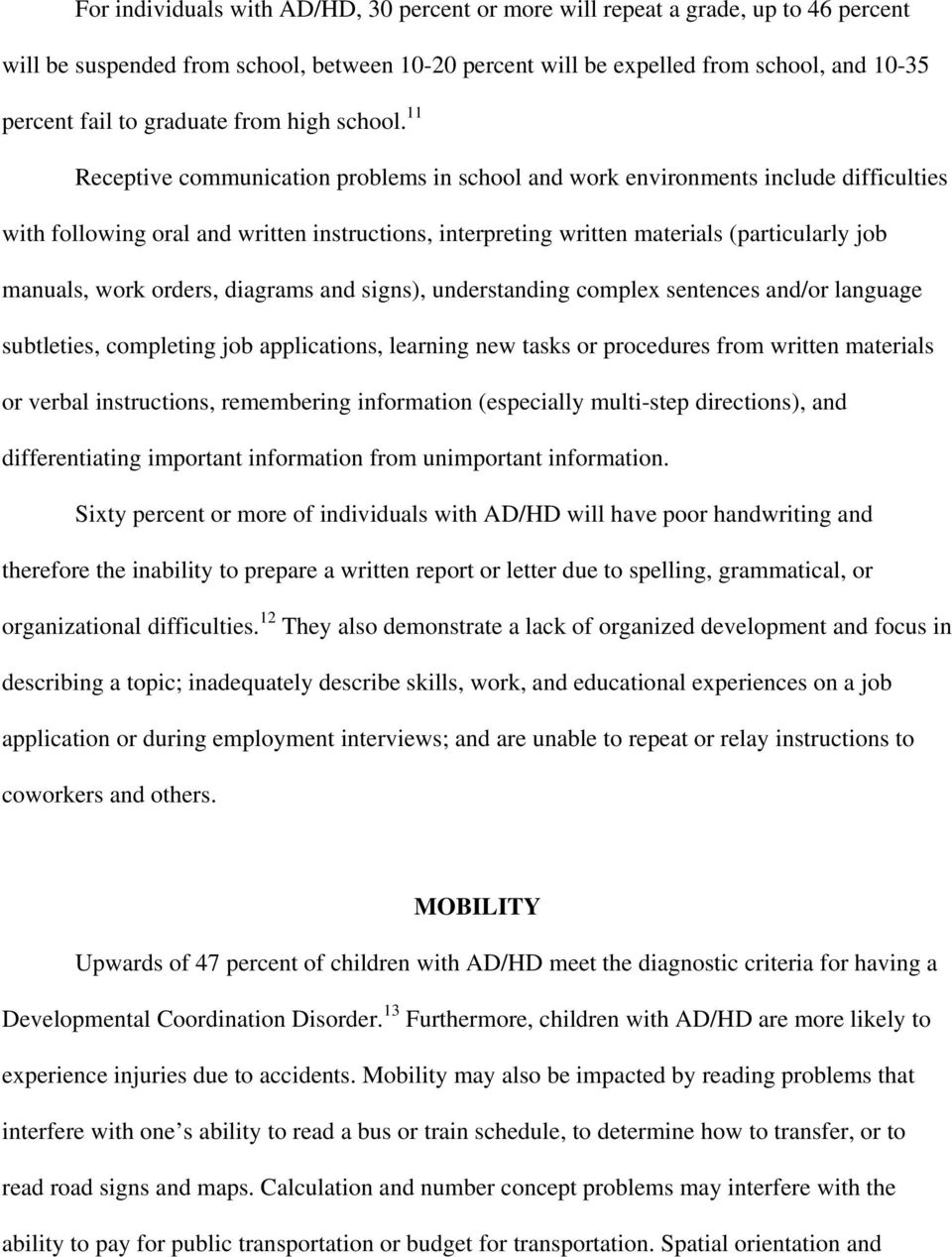11 Receptive communication problems in school and work environments include difficulties with following oral and written instructions, interpreting written materials (particularly job manuals, work