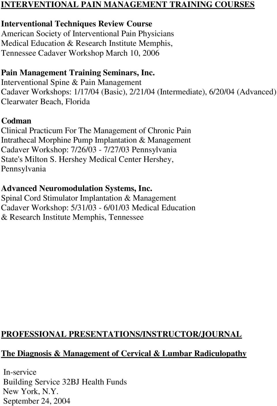 Interventional Spine & Pain Management Cadaver Workshops: 1/17/04 (Basic), 2/21/04 (Intermediate), 6/20/04 (Advanced) Clearwater Beach, Florida Codman Clinical Practicum For The Management of Chronic