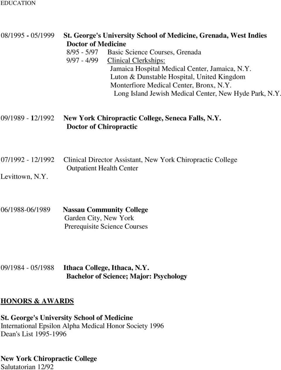 Luton & Dunstable Hospital, United Kingdom Monterfiore Medical Center, Bronx, N.Y. Long Island Jewish Medical Center, New Hyde Park, N.Y. 09/1989-12/1992 New York Chiropractic College, Seneca Falls, N.
